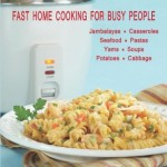 Rice Cooker Meals: Fast Home Cooking for Busy People: How to feed a family of four quickly and easily for under $10 (with leftovers!) and have less ... up so you'll be out of the kitchen quicker!